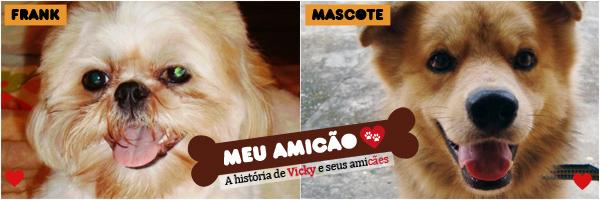 """Meu Ami<strong/>CÃO: Frank e Mascote"""" /><br />""""Meu AmiCÃO"""": A história de <strong>Vicky</strong> e seus ami<strong>CÃES</strong>!</div><p class="""
